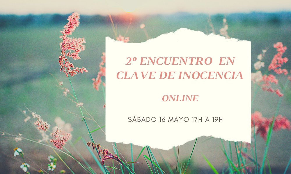 2º ENCUENTRO EN CLAVE DE INOCENCIA. ONLINE.